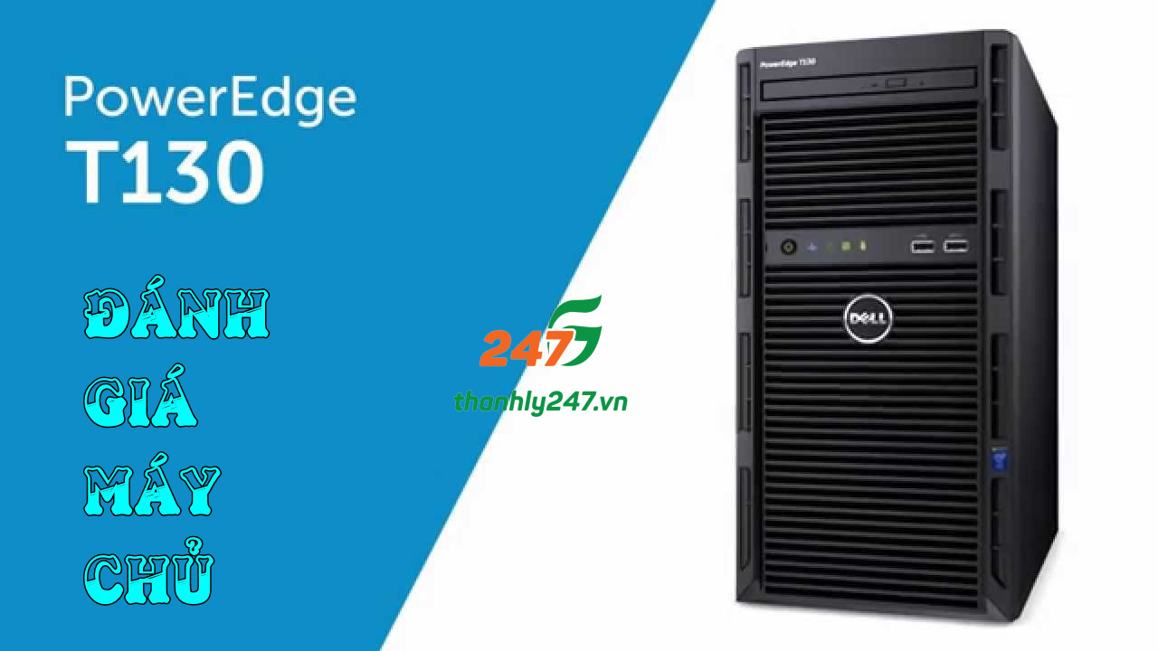 Review Dell Poweredge T130 – máy chủ Dell thế hệ thứ 13